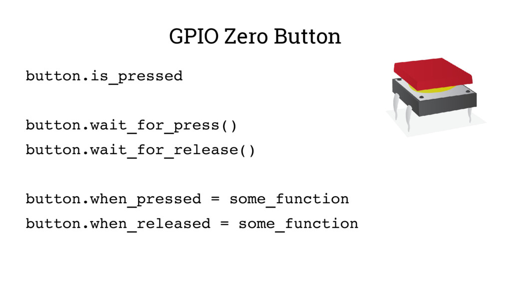 GPIO Zero Button button.is_pressed button.wait_...