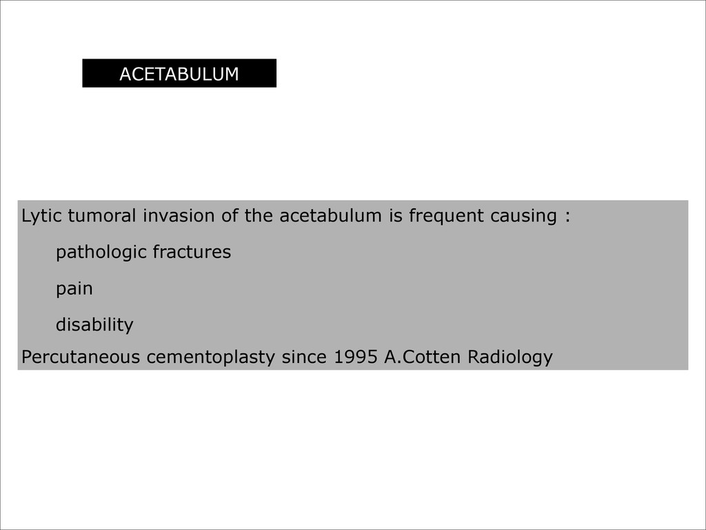 ACETABULUM Lytic tumoral invasion of the acetab...