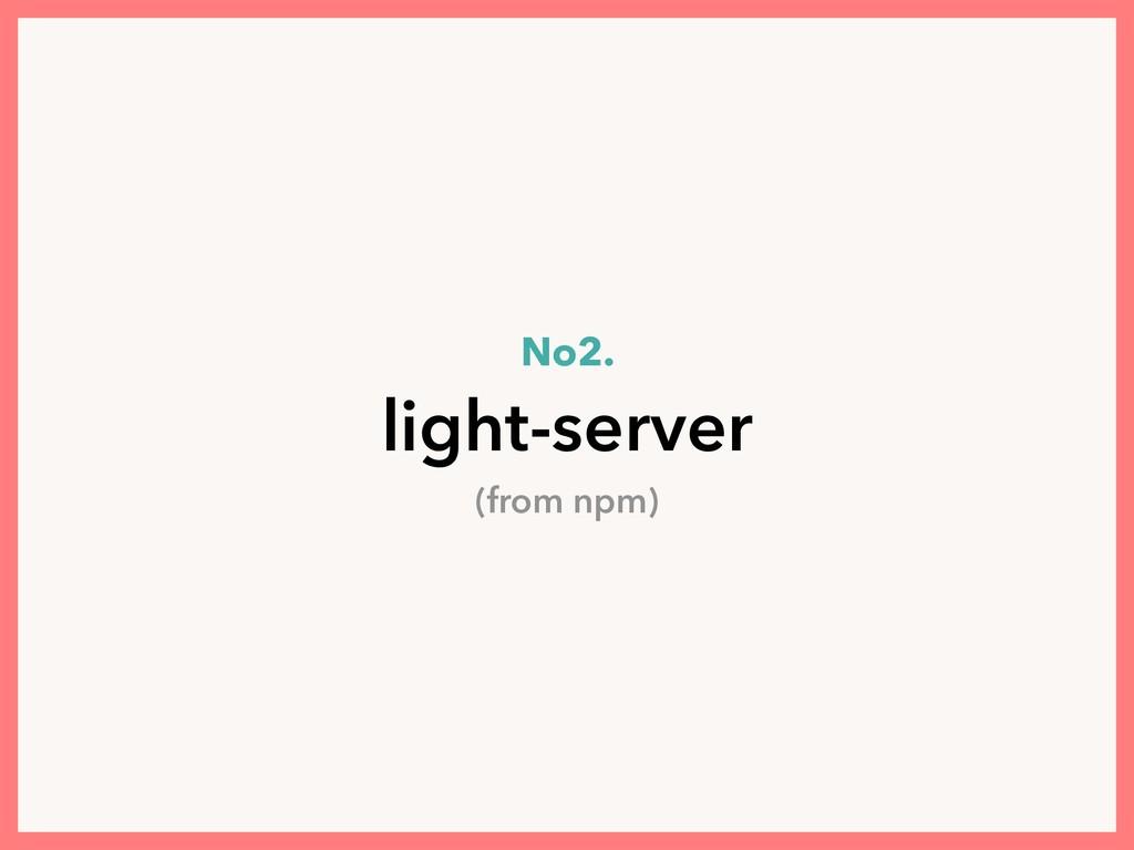 No2. light-server (from npm)