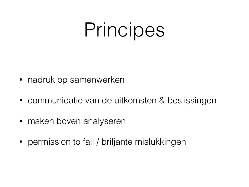 Principes • nadruk op samenwerken • communicati...