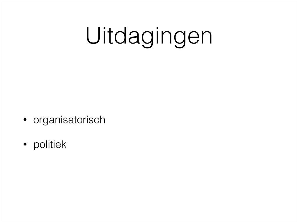 Uitdagingen • organisatorisch • politiek