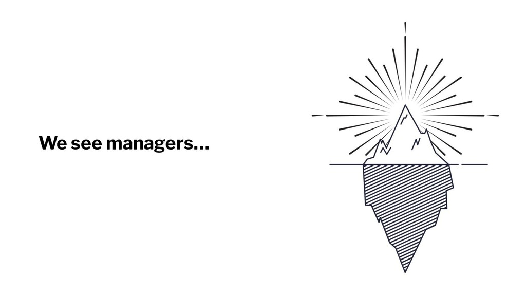 We see managers…