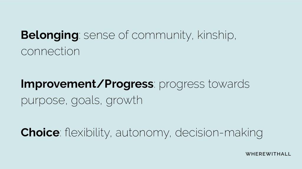 Belonging: sense of community, kinship, connect...