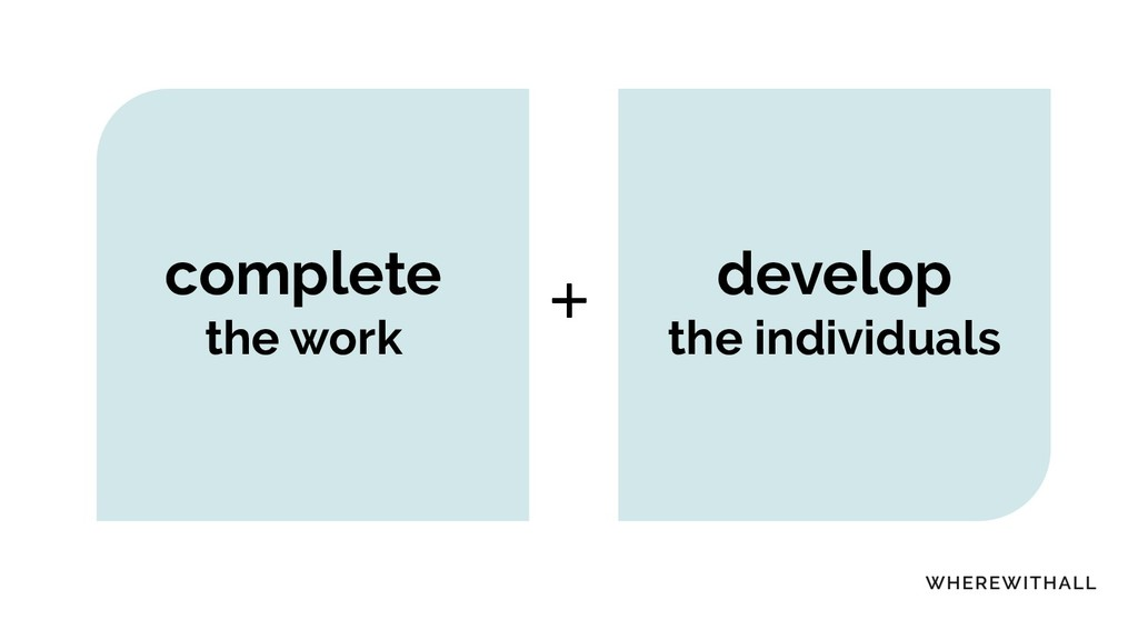 complete the work develop the individuals +