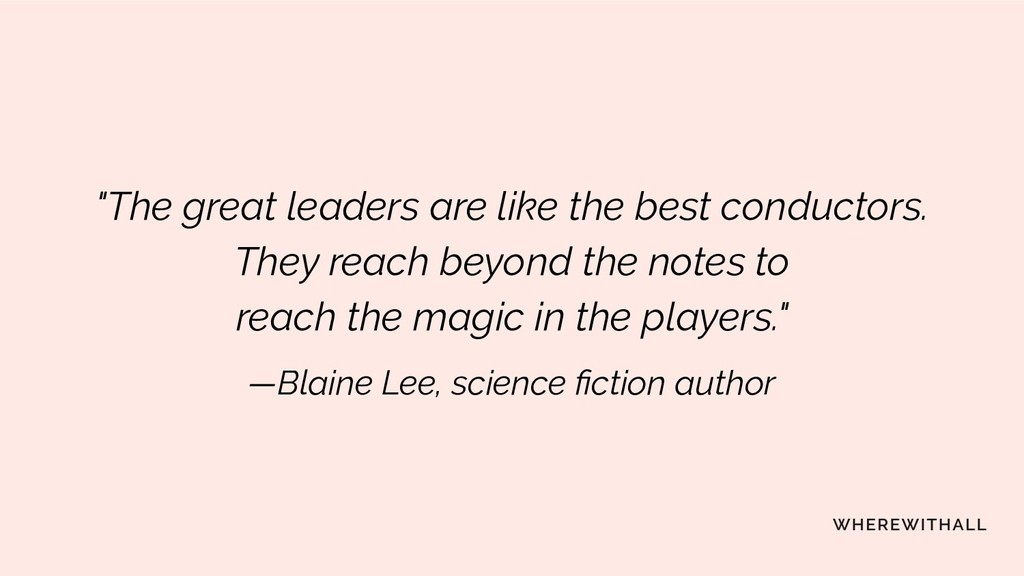 """The great leaders are like the best conductors..."