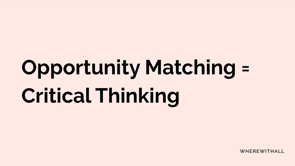 Opportunity Matching = Critical Thinking