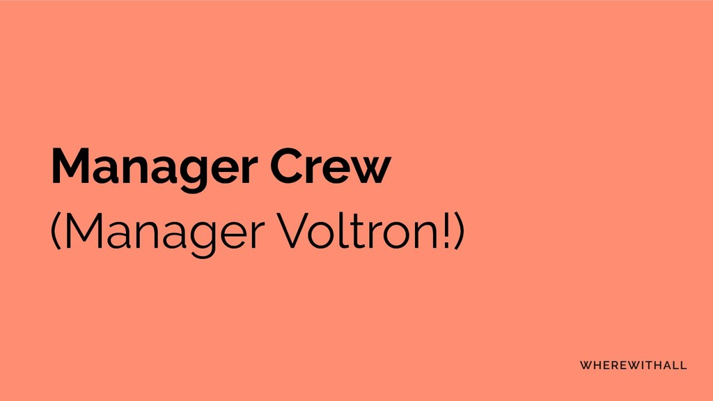Manager Crew (Manager Voltron!)