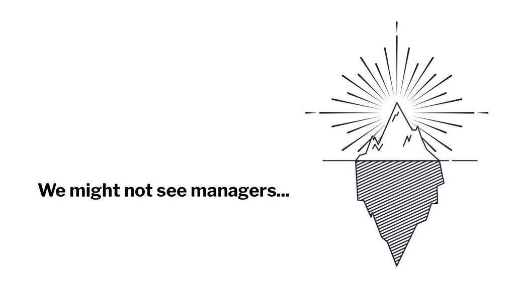 We might not see managers...