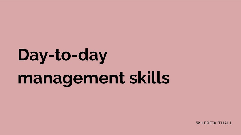 Day-to-day management skills