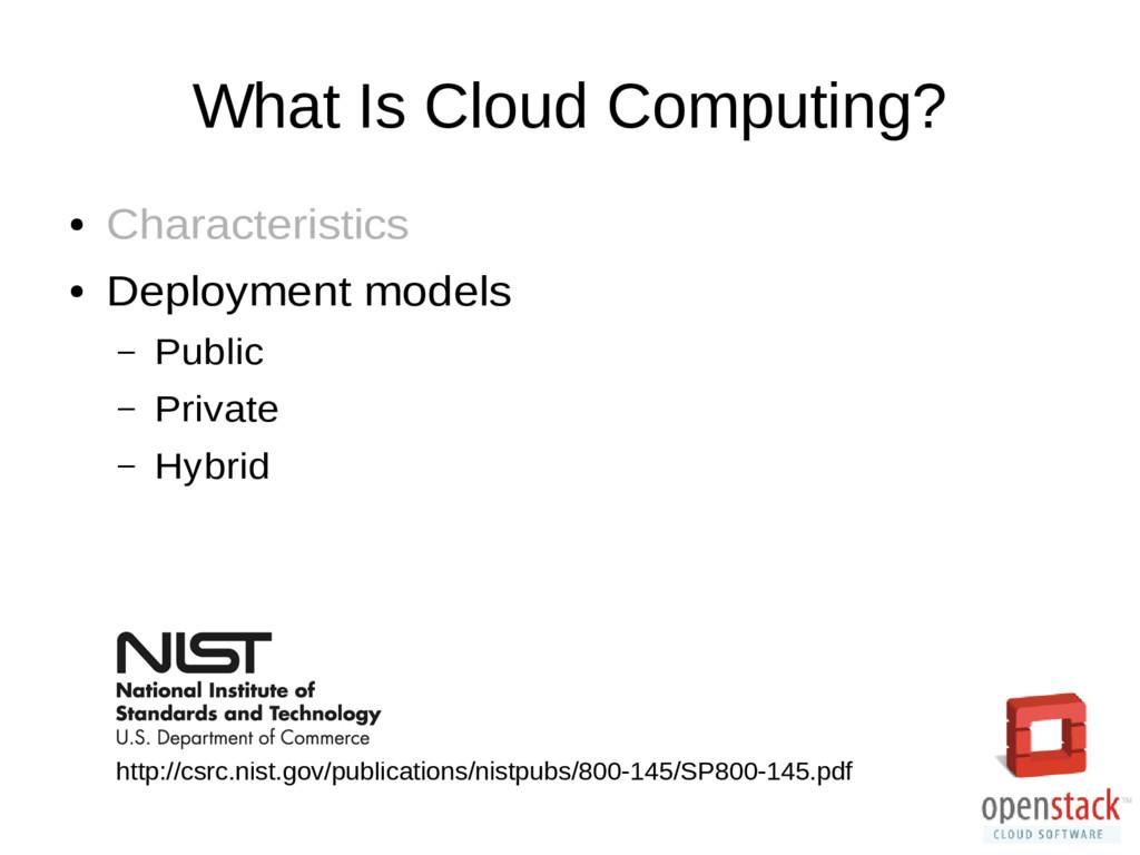 What Is Cloud Computing? ● Characteristics ● De...