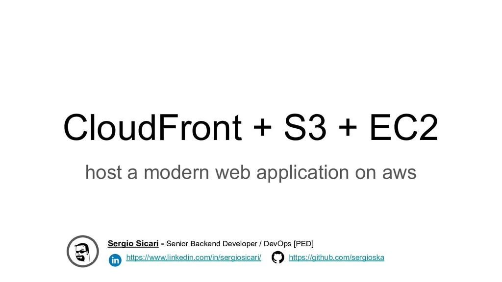 CloudFront + S3 + EC2 host a modern web applica...