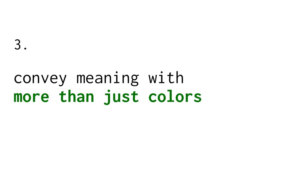 convey meaning with more than just colors 3.