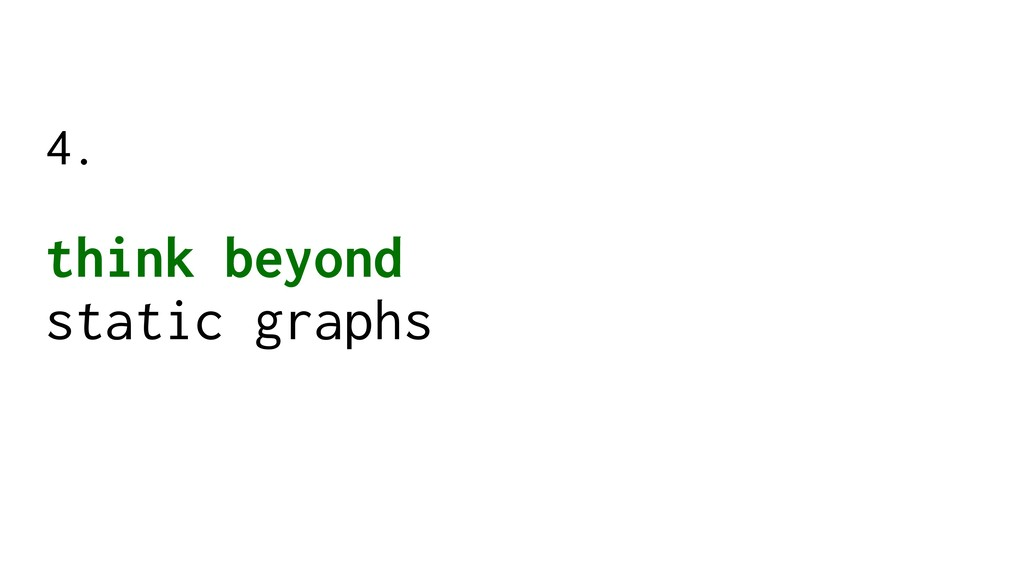 think beyond static graphs 4.