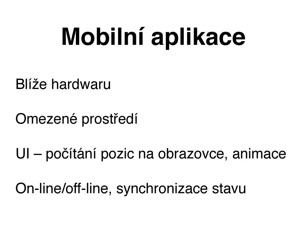 Mobilní aplikace Blíže hardwaru Omezené prostře...