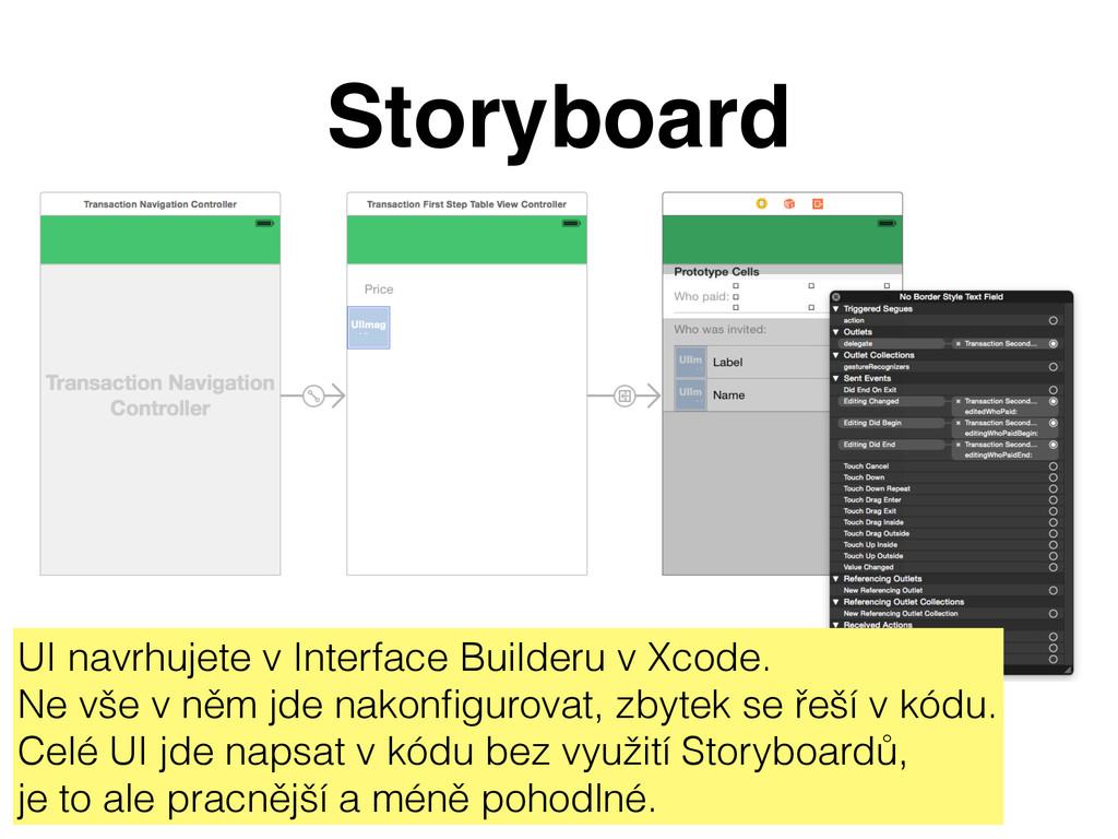 Storyboard UI navrhujete v Interface Builderu v...