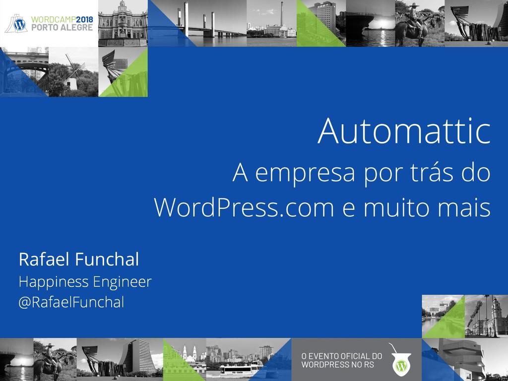 Automattic A empresa por trás do WordPress.com...