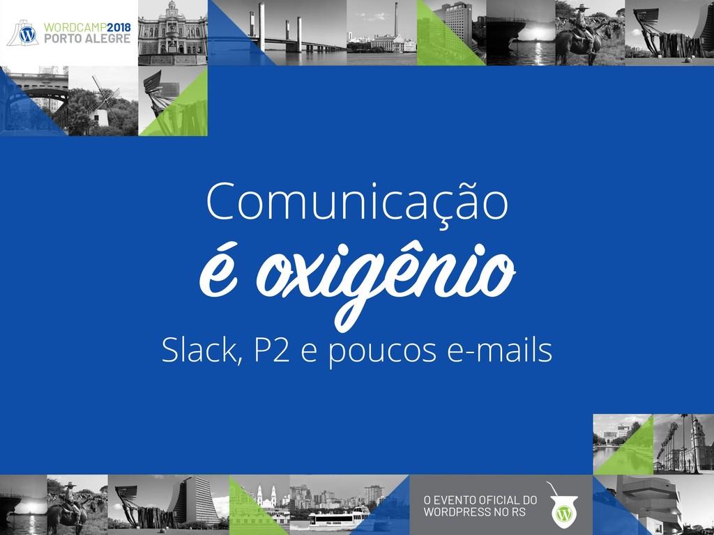 Slack, P2 e poucos e-mails é oxigênio Comunicaç...