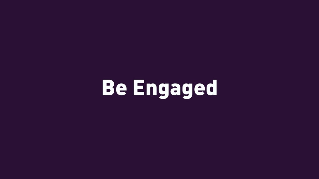 Be Engaged