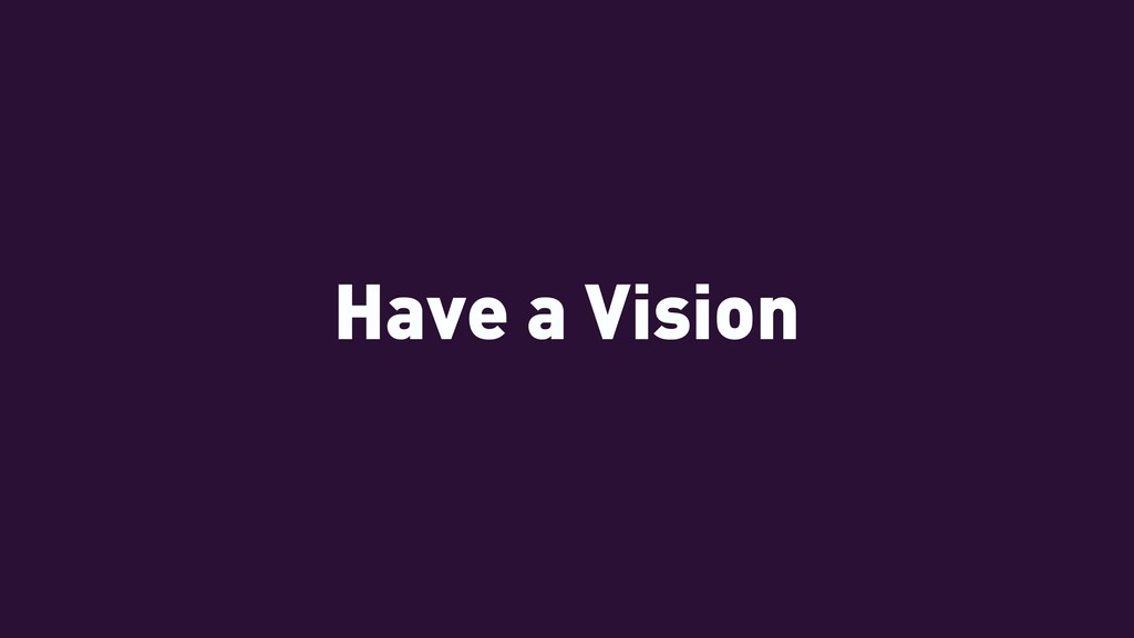 Have a Vision