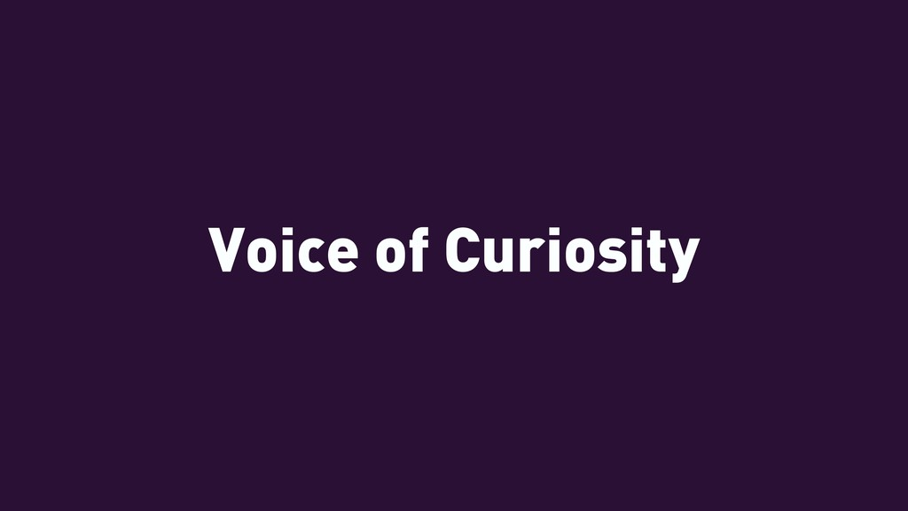 Voice of Curiosity