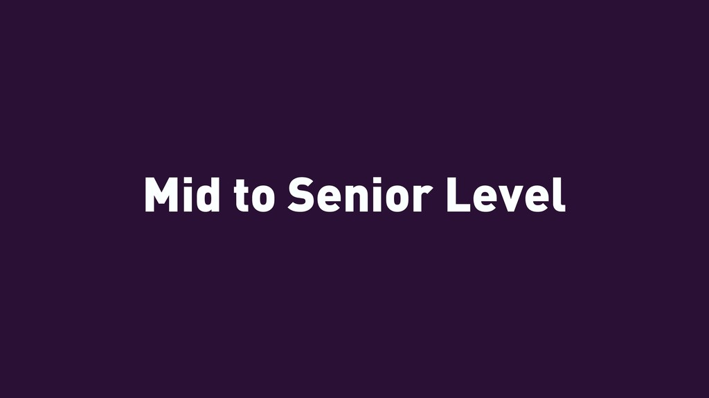Mid to Senior Level