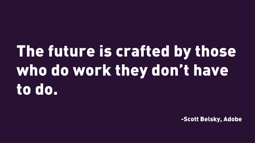 The future is crafted by those who do work they...