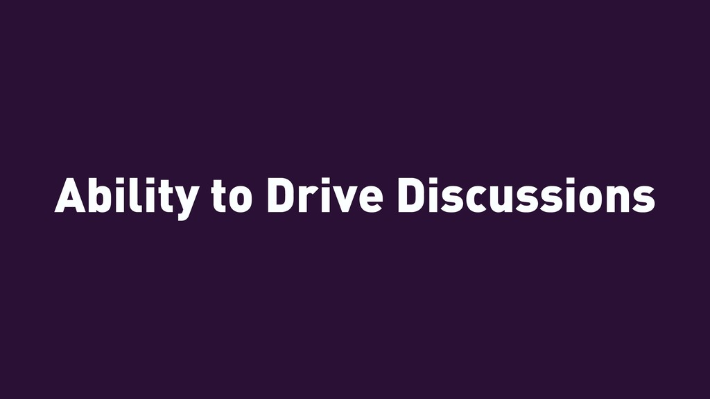 Ability to Drive Discussions