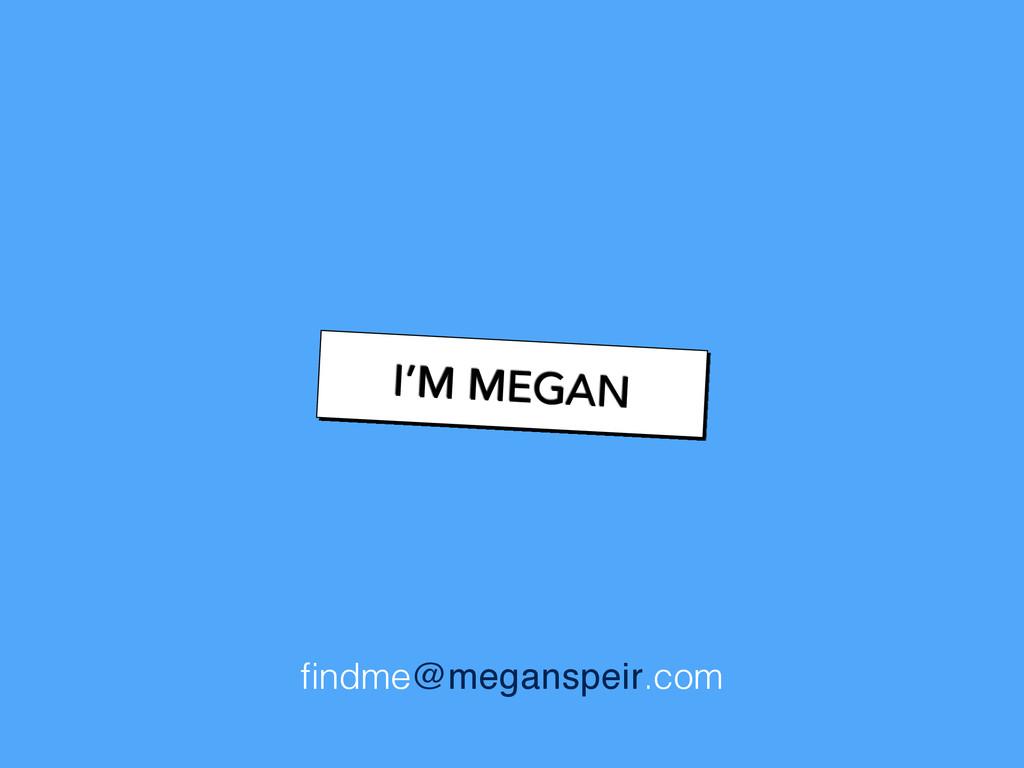 findme@meganspeir.com I'M MEGAN