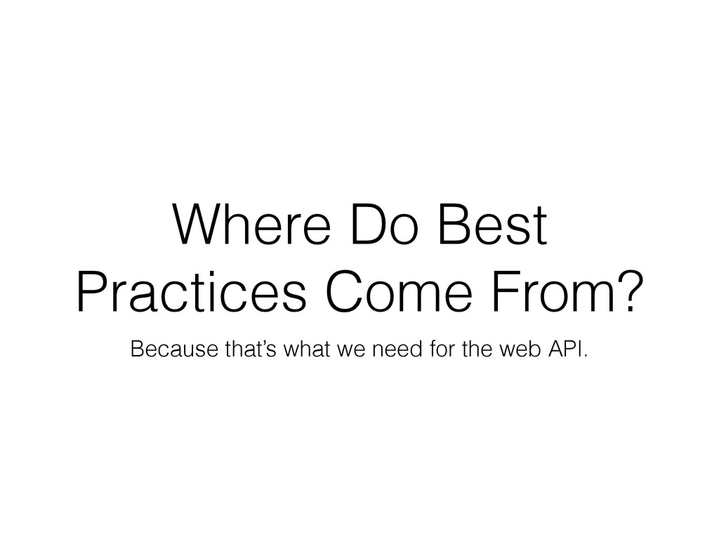 Where Do Best Practices Come From? Because that...