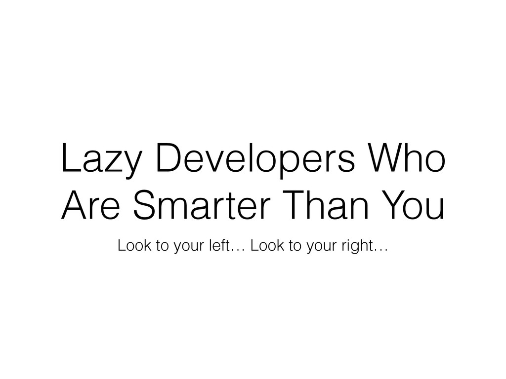 Lazy Developers Who Are Smarter Than You Look t...