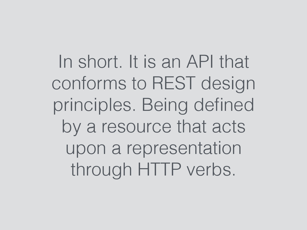 In short. It is an API that conforms to REST de...