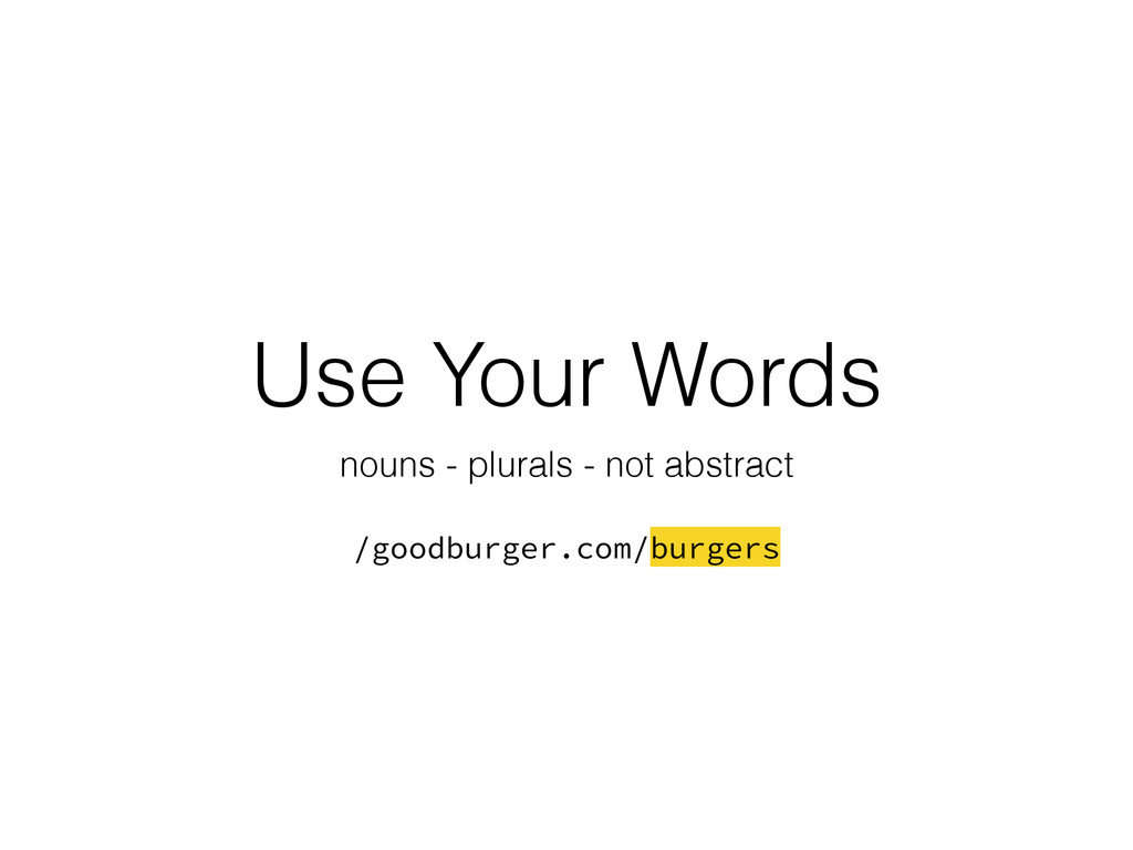 Use Your Words nouns - plurals - not abstract !...