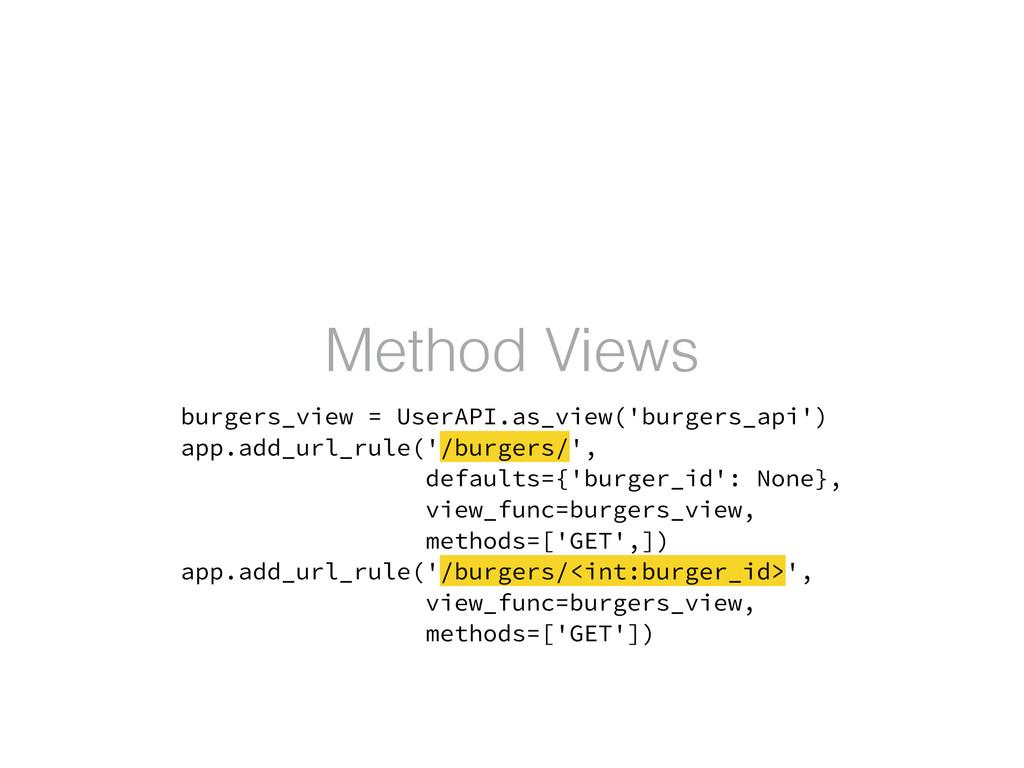 Method Views burgers_view = UserAPI.as_view('bu...