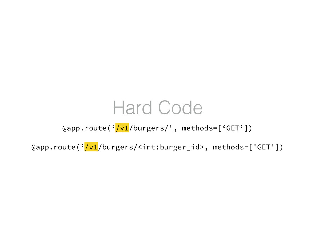 Hard Code @app.route('/v1/burgers/', methods=['...