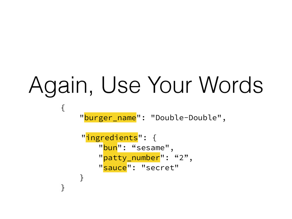 """Again, Use Your Words { """"burger_name"""": """"Double-..."""