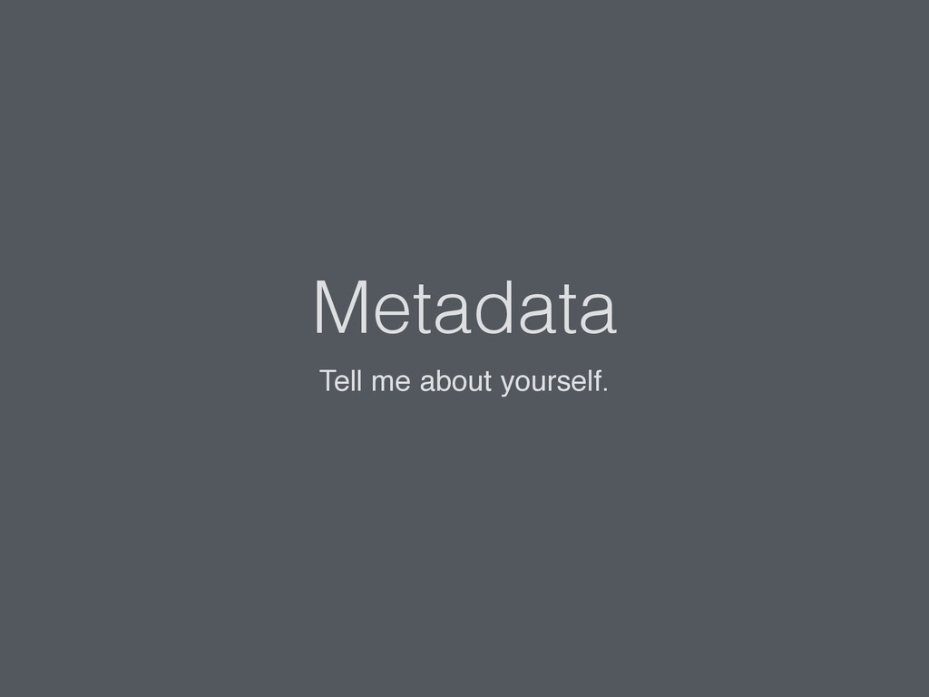 Metadata Tell me about yourself.! !