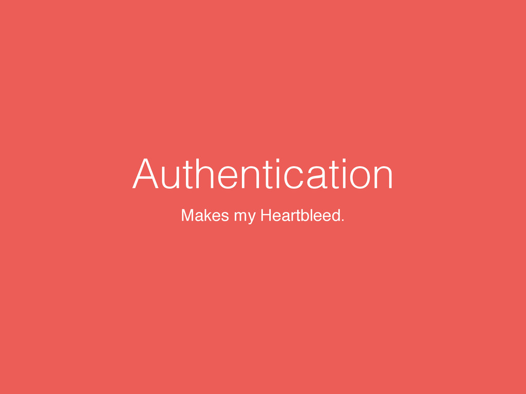 Authentication Makes my Heartbleed.