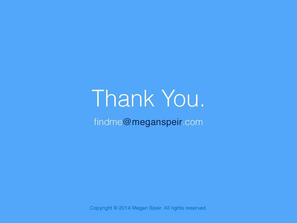 Thank You. findme@meganspeir.com Copyright © 201...