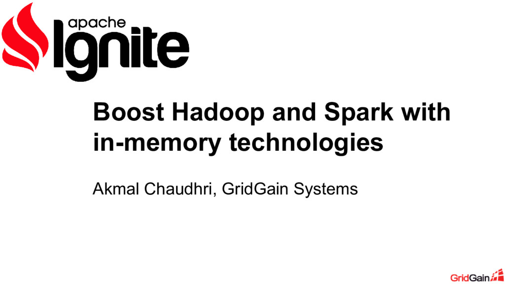 Akmal Chaudhri, GridGain Systems Boost Hadoop a...