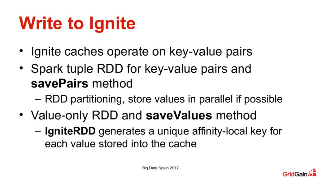 Write to Ignite • Ignite caches operate on key-...
