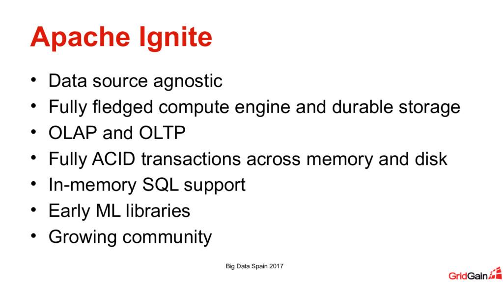 Apache Ignite • Data source agnostic • Fully fl...