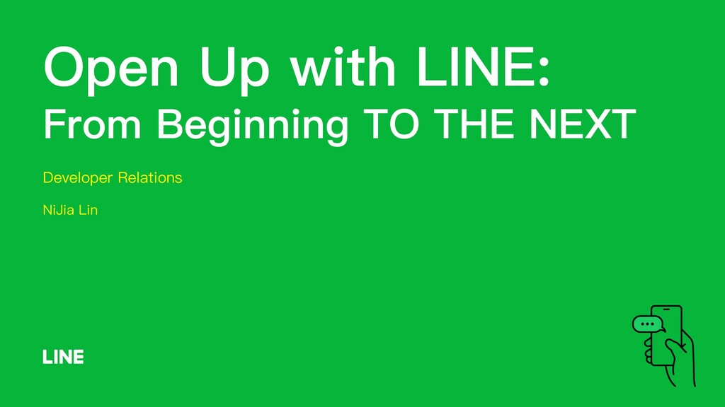 Open Up with LINE: From Beginning TO THE NEXT D...