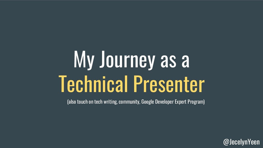 @JecelynYeen My Journey as a Technical Presente...