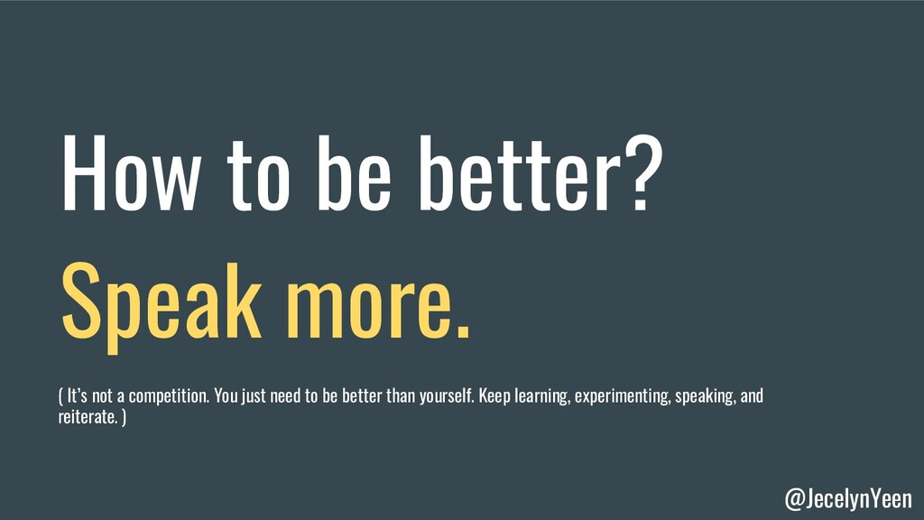 @JecelynYeen How to be better? Speak more. ( It...