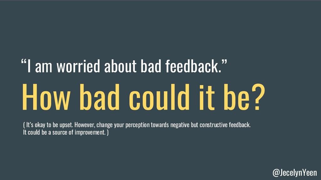"""@JecelynYeen """"I am worried about bad feedback.""""..."""