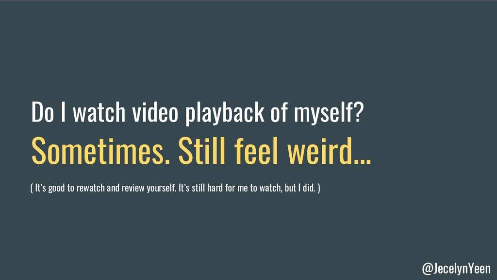 @JecelynYeen Do I watch video playback of mysel...