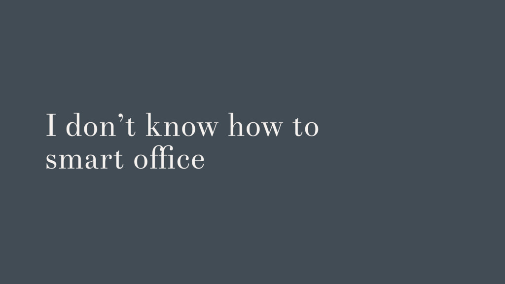 I don't know how to smart office