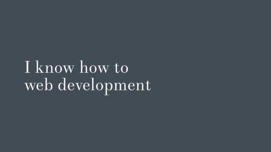I know how to web development