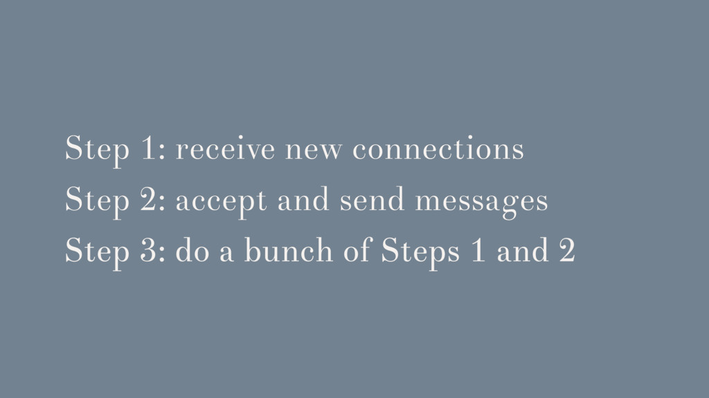 Step 1: receive new connections Step 2: accept ...