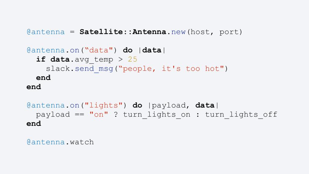 @antenna = Satellite::Antenna.new(host, port) @...